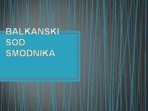 BALKANSKI SOD SMODNIKA OSMANSKO CESARSTVO ustanovitev 1299 1683