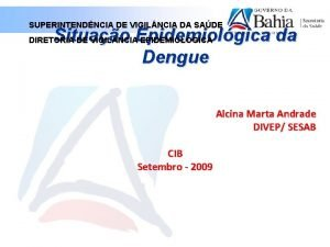 SUPERINTENDNCIA DE VIGIL NCIA DA SADE Situao Epidemiolgica