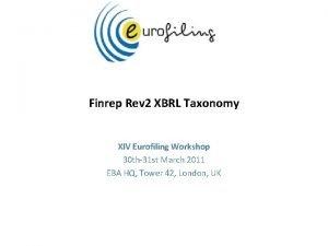 Finrep Rev 2 XBRL Taxonomy XIV Eurofiling Workshop