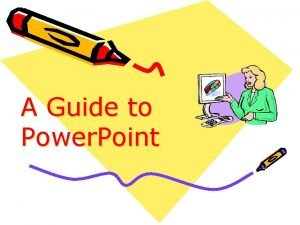 A Guide to Power Point Power Point Power