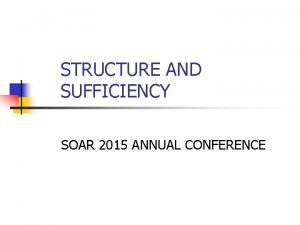 STRUCTURE AND SUFFICIENCY SOAR 2015 ANNUAL CONFERENCE Chief