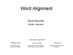 Word Alignment David Kauchak CS 159 Fall 2014
