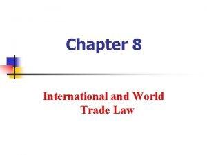Chapter 8 International and World Trade Law International