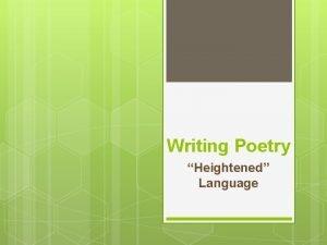 Writing Poetry Heightened Language Writing Poetry Earliest poetry