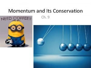 Momentum and Its Conservation Ch 9 Conservation Laws