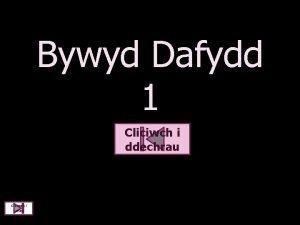 Bywyd Dafydd 1 Cliciwch i ddechrau Cliciwch i