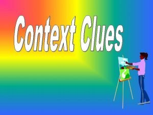 Using Context Clues Use context clues to determine
