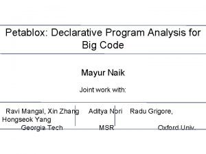 Petablox Declarative Program Analysis for Big Code Mayur