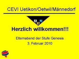 CEVI UetikonOetwilMnnedorf Herzlich willkommen Elternabend der Stufe Genesis