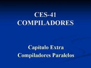 CES41 COMPILADORES Captulo Extra Compiladores Paralelos Captulo Extra