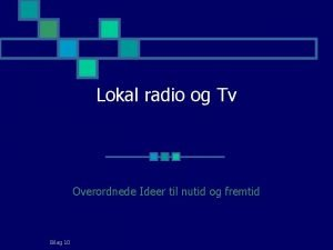 Lokal radio og Tv Overordnede Ideer til nutid