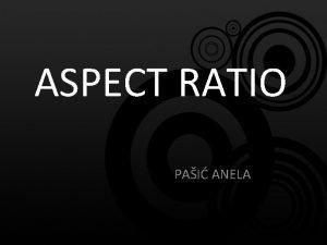 ASPECT RATIO PAI ANELA Aspect Ratio Aspect Ratioodnos