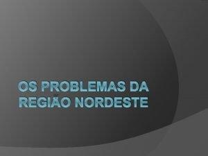 OS PROBLEMAS DA REGIO NORDESTE REFLEXO O Nordeste