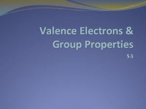 Valence Electrons Group Properties 5 3 Valence Electrons