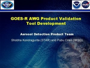GOESR AWG Product Validation Tool Development Aerosol Detection