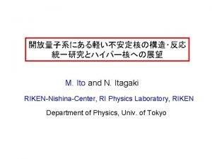 M Ito and N Itagaki RIKENNishinaCenter RI Physics