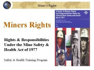Miners Rights Miners Rights Responsibilities Under the Mine