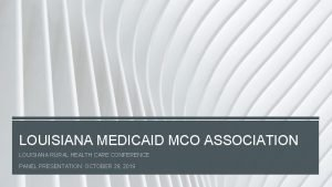 LOUISIANA MEDICAID MCO ASSOCIATION LOUISIANA RURAL HEALTH CARE