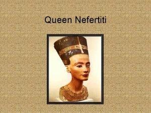 Queen Nefertiti Who Was She The chief wife