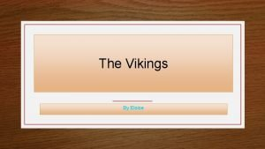 The Vikings By Eloise What did the Vikings