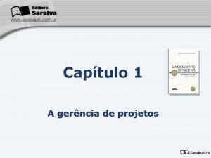 Captulo 1 A gerncia de projetos Captulo 1