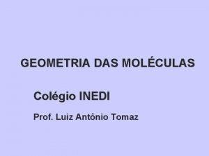 GEOMETRIA DAS MOLCULAS Colgio INEDI Prof Luiz Antnio