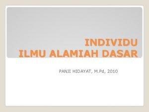 INDIVIDU ILMU ALAMIAH DASAR PANJI HIDAYAT M Pd