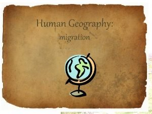 Human Geography migration Human Geography The study of