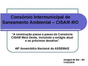Consrcio Intermunicipal de Saneamento Ambiental CISAMMO A construo