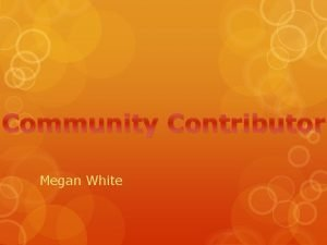 Community Contributor Megan White What Where When Who