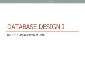 IST 210 DATABASE DESIGN I IST 210 Organization