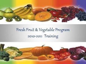 Fresh Fruit Vegetable Program 2010 2011 Training A
