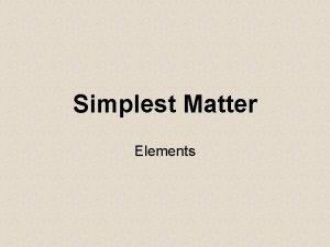 Simplest Matter Elements Elements Element Matter made of