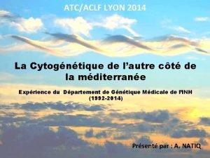 ATCACLF LYON 2014 La Cytogntique de lautre ct