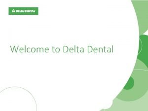 Welcome to Delta Dental Why Delta Dental Stay