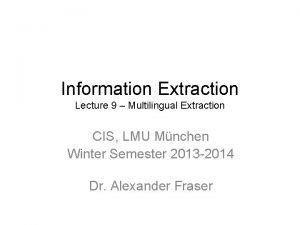 Information Extraction Lecture 9 Multilingual Extraction CIS LMU