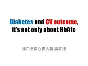 Diabetes and CV outcome its not only about