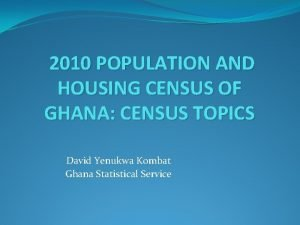 2010 POPULATION AND HOUSING CENSUS OF GHANA CENSUS