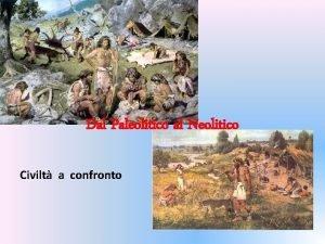Dal Paleolitico al Neolitico Civilt a confronto OSSERVA
