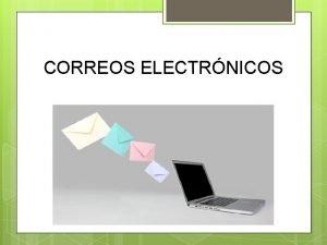 CORREOS ELECTRNICOS Ventajas del Correo electrnico 1 Bajo
