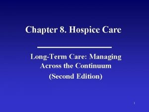 Chapter 8 Hospice Care LongTerm Care Managing Across