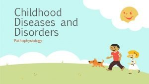 Childhood Diseases and Disorders Pathophysiology Infectious Diseases Viruses