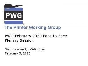 The Printer Working Group PWG February 2020 FacetoFace