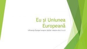 Eu i Uniunea European Influena Europei asupra vieilor
