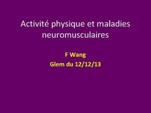 Activit physique et maladies neuromusculaires F Wang Glem