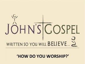 HOW DO YOU WORSHIP HOW DO YOU WORSHIP