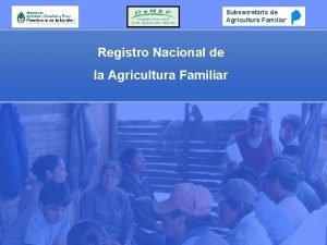 Subsecretara de Agricultura Familiar Registro Nacional de la