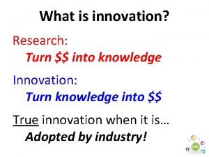 What is innovation Research Turn into knowledge Innovation