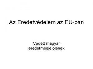 Az Eredetvdelem az EUban Vdett magyar eredetmegjellsek VZLAT