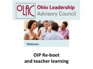 OIP Reboot and teacher learning Give updates on